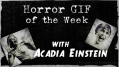 horror gif of the week with Acadia Einstein